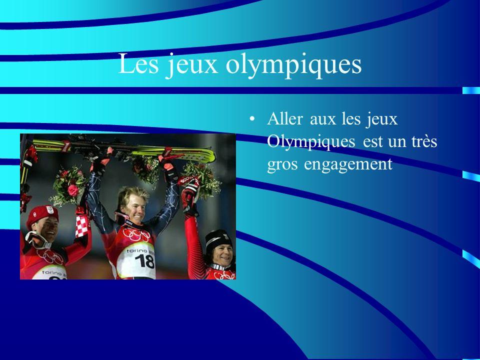 Les jeux olympiques Aller aux les jeux Olympiques est un très gros engagement