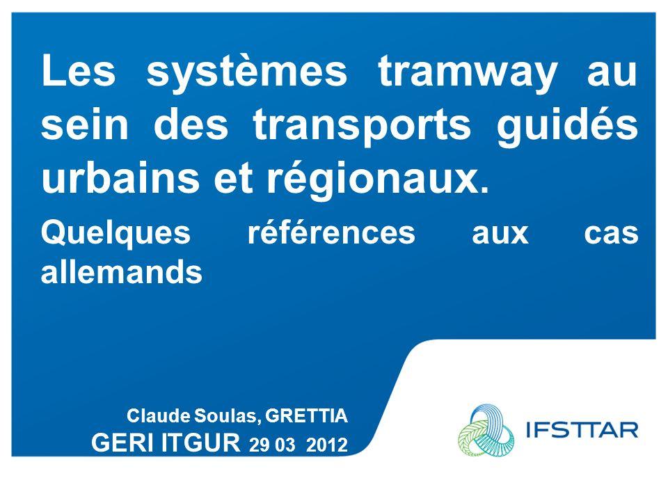 Les systèmes tramway au sein des transports guidés urbains et régionaux. Quelques références aux cas allemands Claude Soulas, GRETTIA GERI ITGUR 29 03