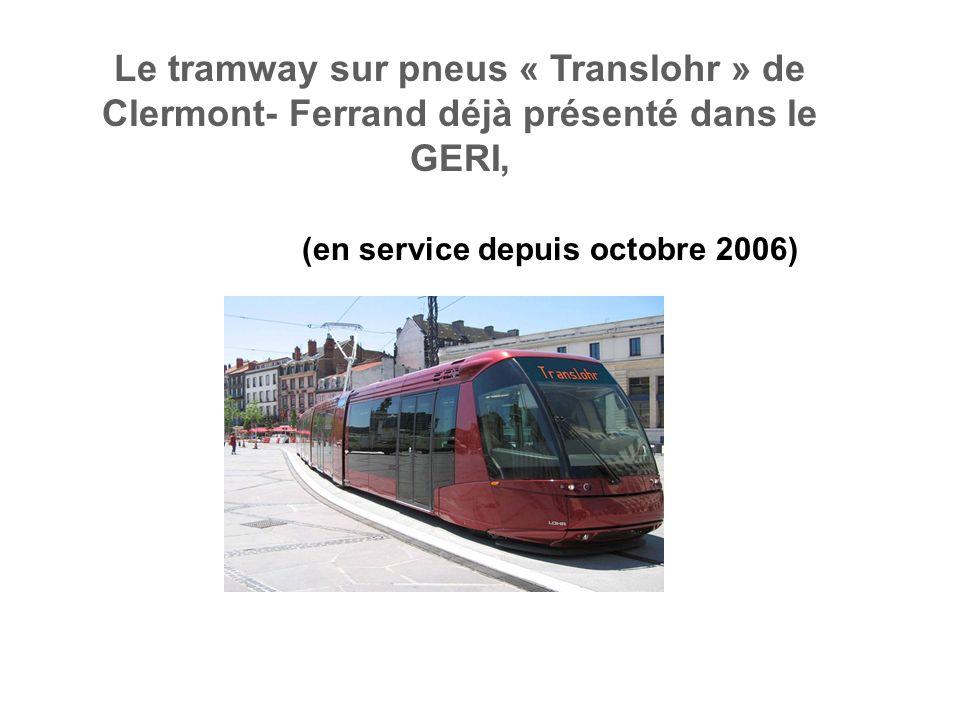 Le tramway sur pneus « Translohr » de Clermont- Ferrand déjà présenté dans le GERI, (en service depuis octobre 2006)