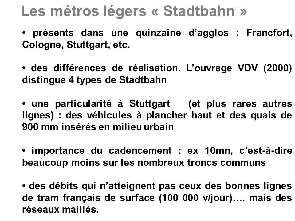Les métros légers « Stadtbahn » présents dans une quinzaine dagglos : Francfort, Cologne, Stuttgart, etc.