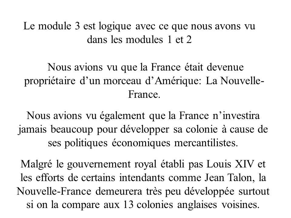 Le module 3 est logique avec ce que nous avons vu dans les modules 1 et 2 Nous avions vu que la France était devenue propriétaire dun morceau dAmérique: La Nouvelle- France.