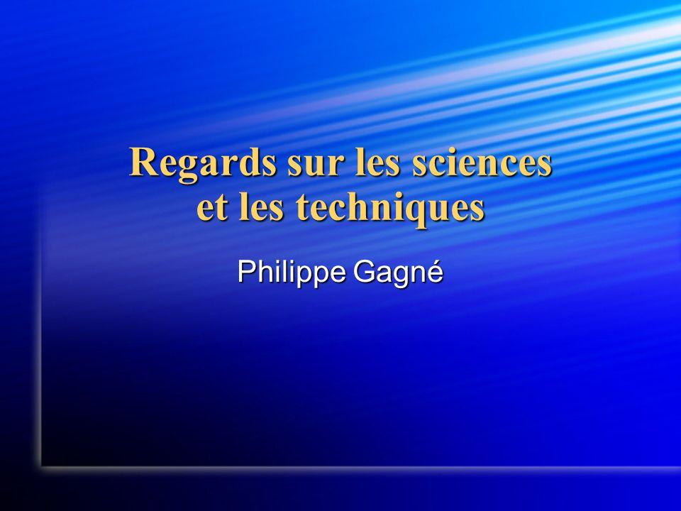 Regards sur les sciences et les techniques Philippe Gagné