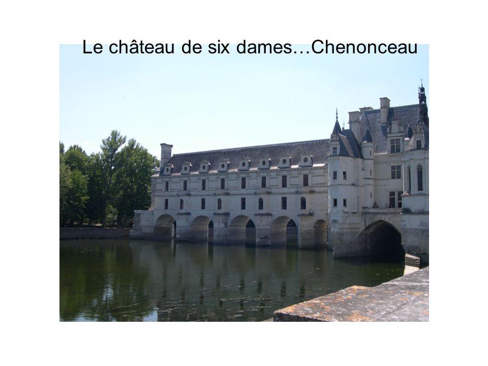 Le château de six dames…Chenonceau