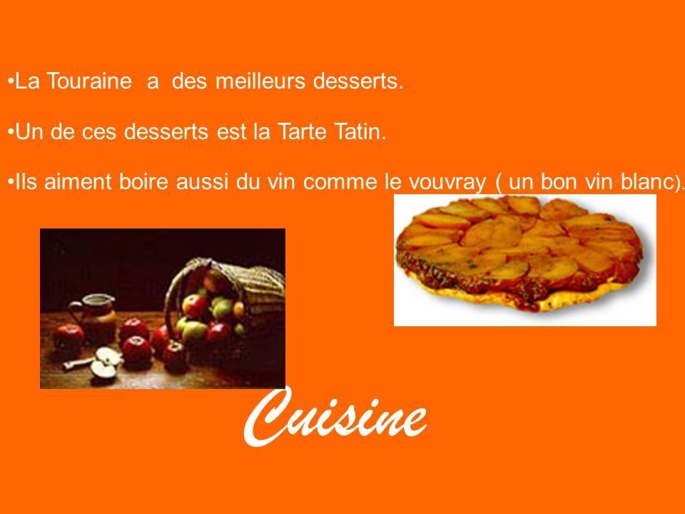 Cuisine La Touraine a des meilleurs desserts. Un de ces desserts est la Tarte Tatin. Ils aiment boire aussi du vin comme le vouvray ( un bon vin blanc