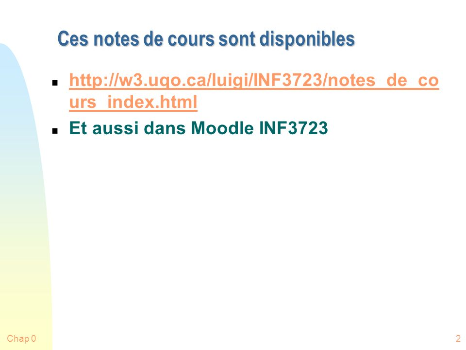 Ces notes de cours sont disponibles n http://w3.uqo.ca/luigi/INF3723/notes_de_co urs_index.html http://w3.uqo.ca/luigi/INF3723/notes_de_co urs_index.h