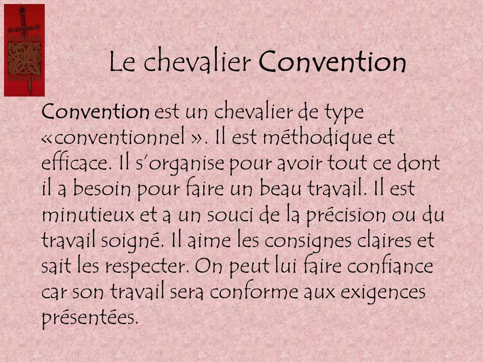 Le chevalier Convention Convention est un chevalier de type «conventionnel ». Il est méthodique et efficace. Il sorganise pour avoir tout ce dont il a