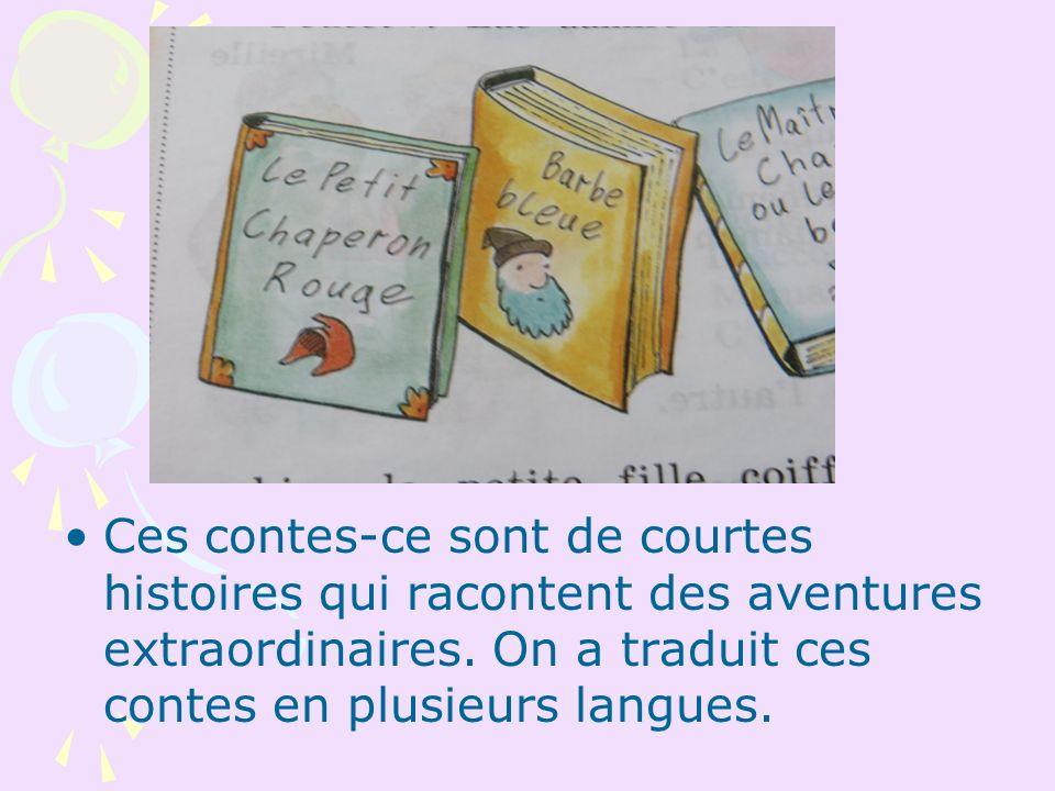 Ces contes-ce sont de courtes histoires qui racontent des aventures extraordinaires. On a traduit ces contes en plusieurs langues.