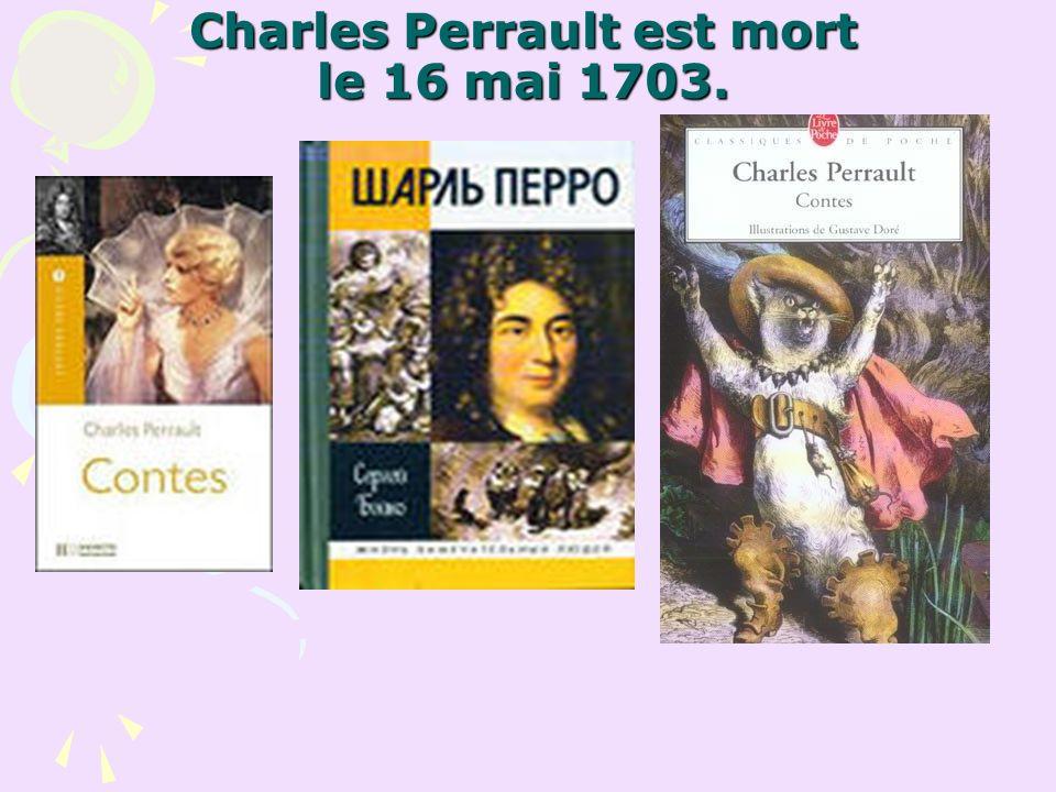 Charles Perrault est mort le 16 mai 1703.