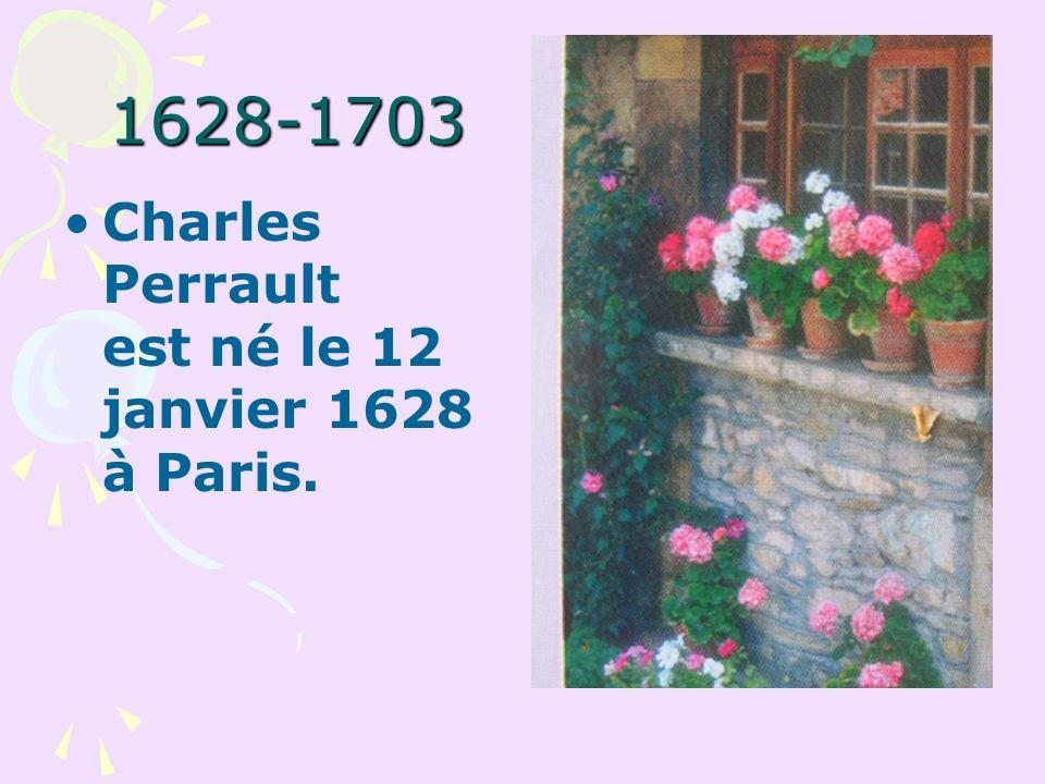 1628-1703 Charles Perrault est né le 12 janvier 1628 à Paris.