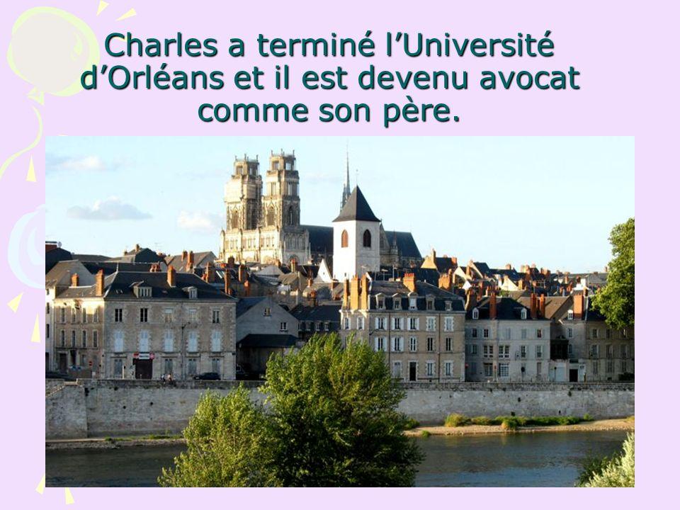 Сharles a terminé lUniversité dOrléans et il est devenu avocat comme son père.
