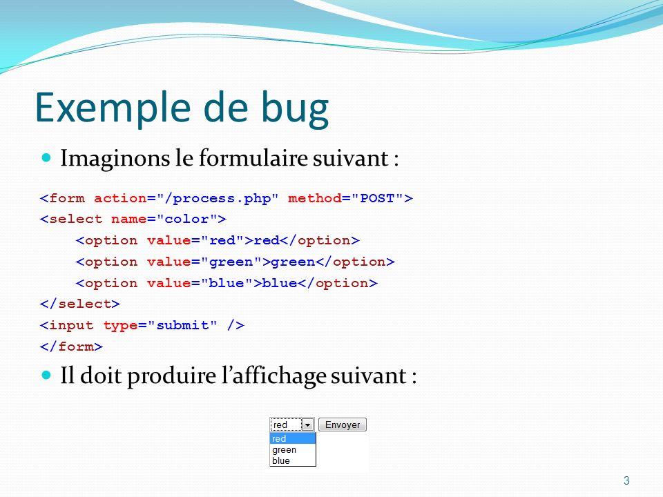 Exemple de bug Imaginons le formulaire suivant : red green blue Il doit produire laffichage suivant : 3