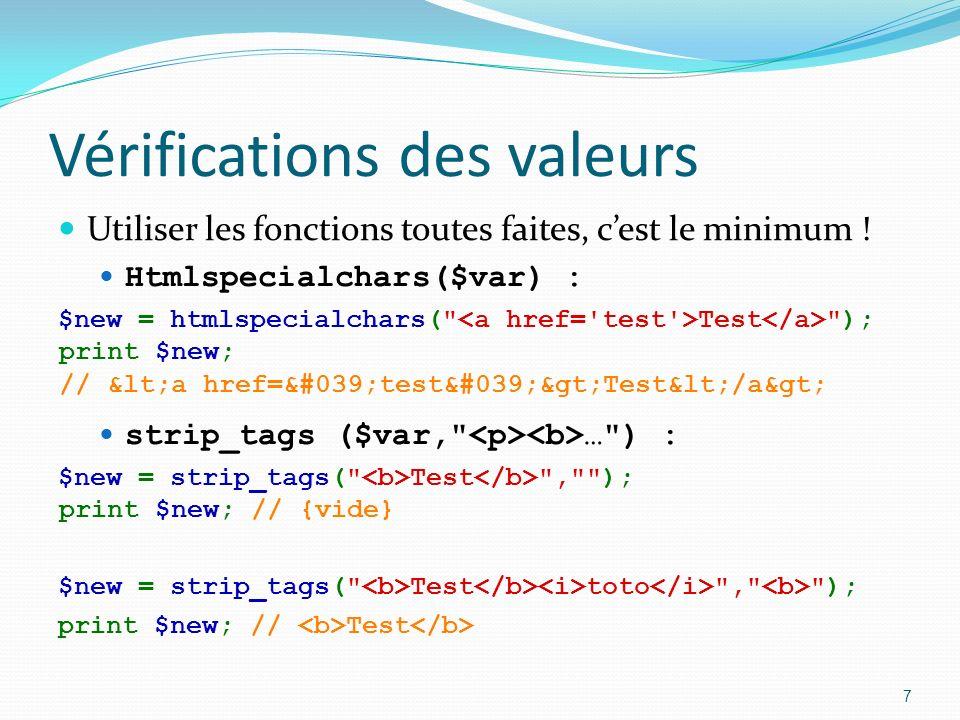 Vérifications des valeurs Utiliser les fonctions toutes faites, cest le minimum .