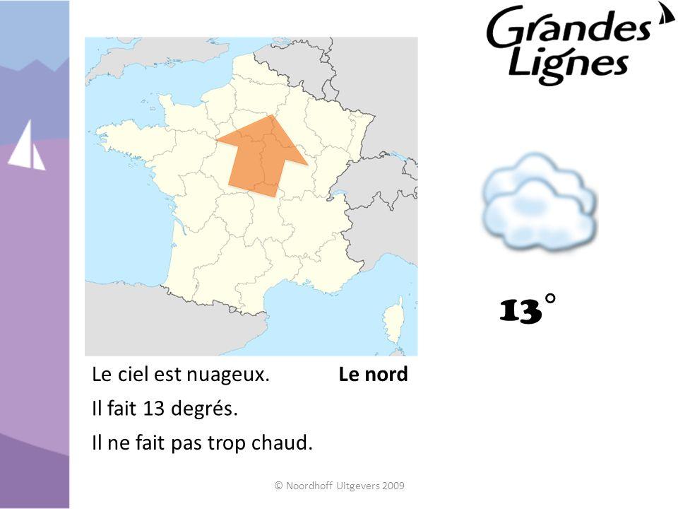 © Noordhoff Uitgevers 2009 13° Le nordLe ciel est nuageux. Il fait 13 degrés. Il ne fait pas trop chaud.