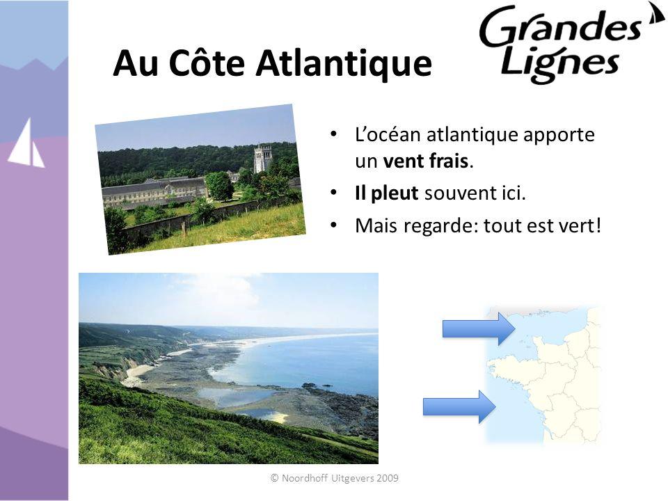 Au Côte Atlantique Locéan atlantique apporte un vent frais. Il pleut souvent ici. Mais regarde: tout est vert! © Noordhoff Uitgevers 2009