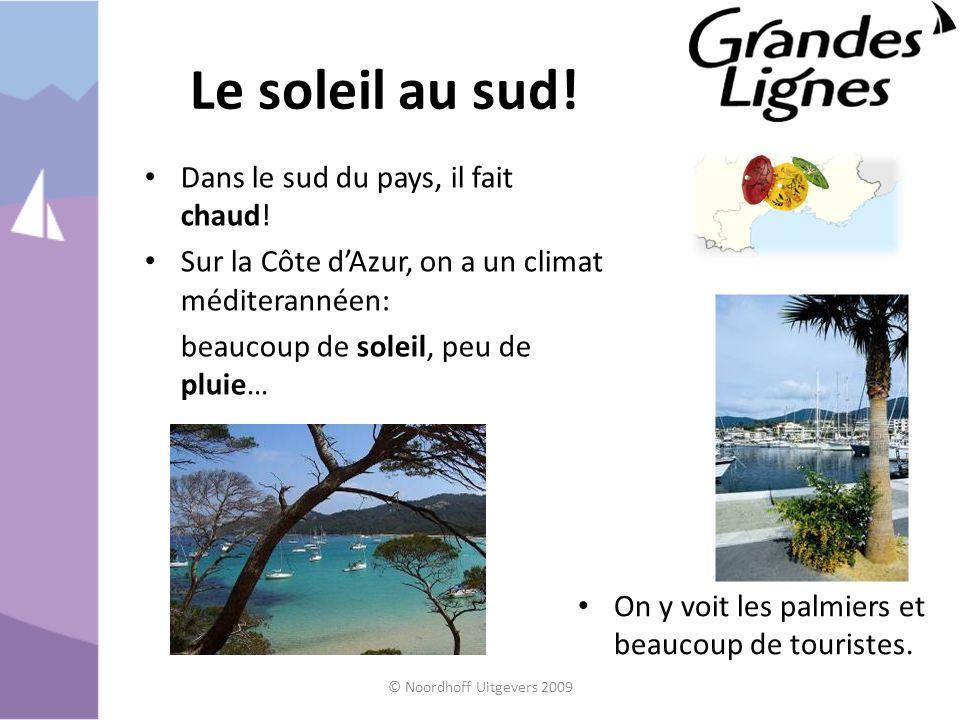Le soleil au sud! Dans le sud du pays, il fait chaud! Sur la Côte dAzur, on a un climat méditerannéen: beaucoup de soleil, peu de pluie… On y voit les