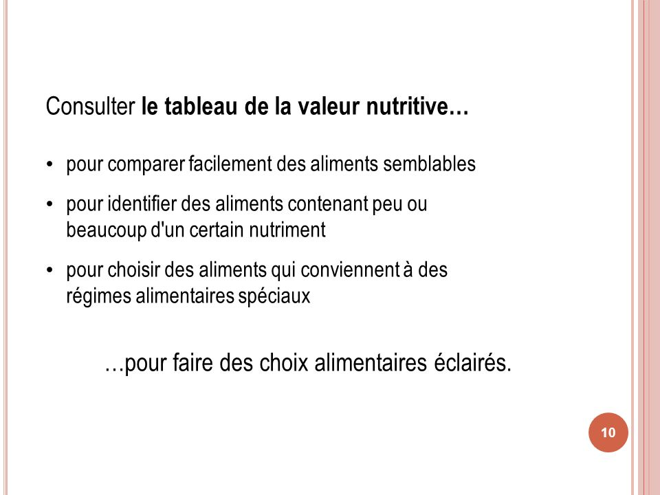 10 Consulter le tableau de la valeur nutritive… pour comparer facilement des aliments semblables pour identifier des aliments contenant peu ou beaucou