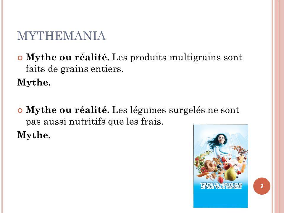 MYTHEMANIA Mythe ou réalité. Les produits multigrains sont faits de grains entiers. Mythe. Mythe ou réalité. Les légumes surgelés ne sont pas aussi nu