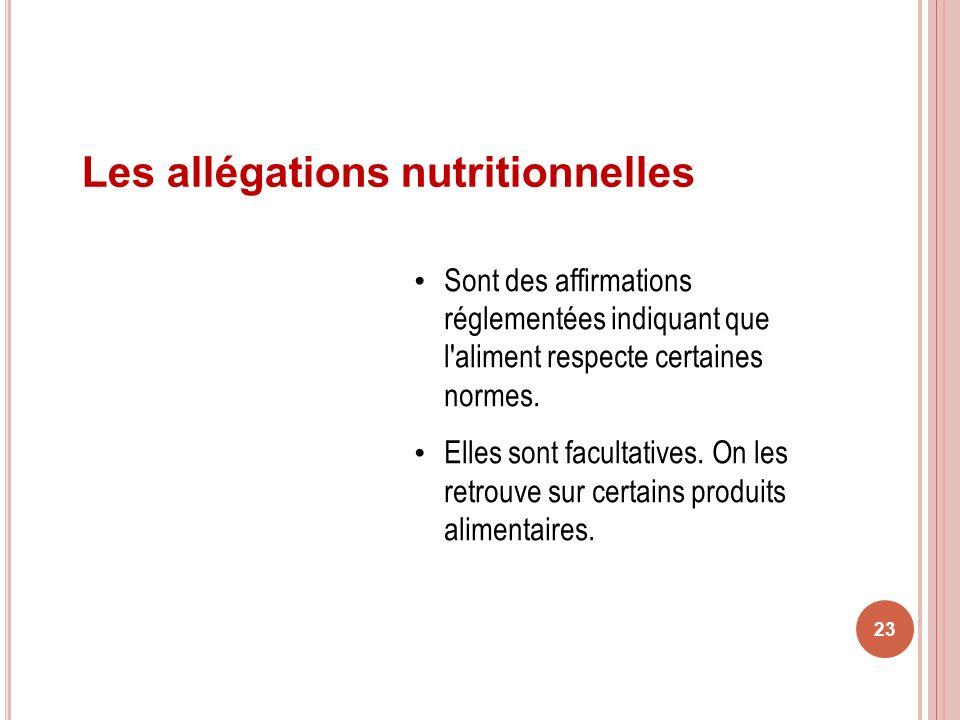 23 Sont des affirmations réglementées indiquant que l'aliment respecte certaines normes. Elles sont facultatives. On les retrouve sur certains produit