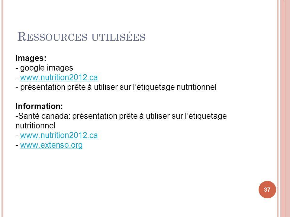 R ESSOURCES UTILISÉES 37 Images: - google images - www.nutrition2012.cawww.nutrition2012.ca - présentation prête à utiliser sur létiquetage nutritionn