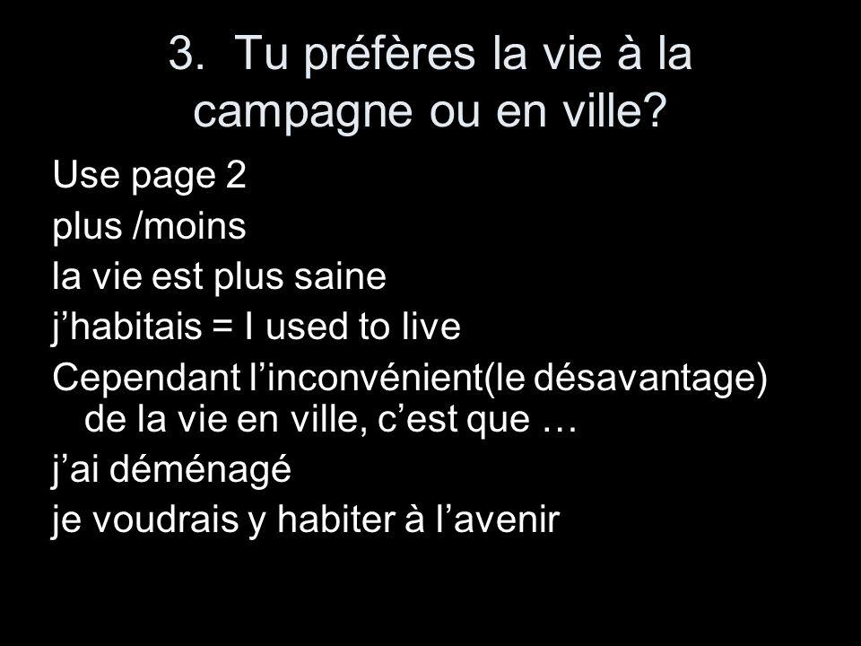 3. Tu préfères la vie à la campagne ou en ville? Use page 2 plus /moins la vie est plus saine jhabitais = I used to live Cependant linconvénient(le dé