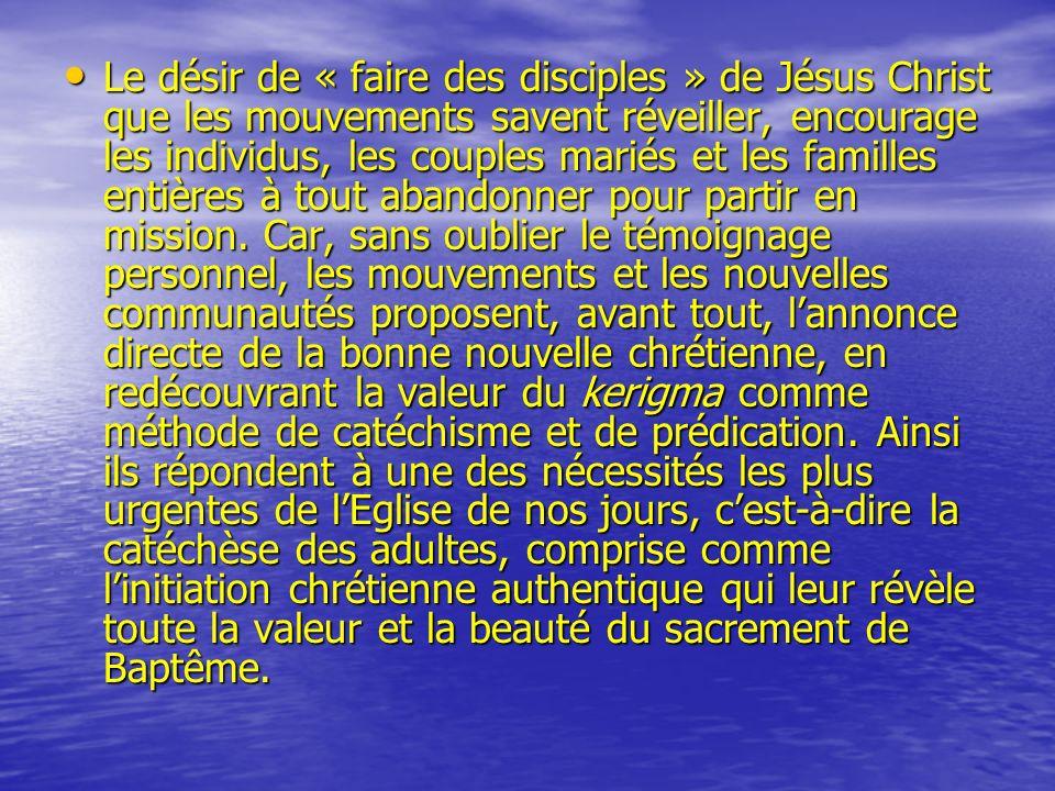 Le désir de « faire des disciples » de Jésus Christ que les mouvements savent réveiller, encourage les individus, les couples mariés et les familles e