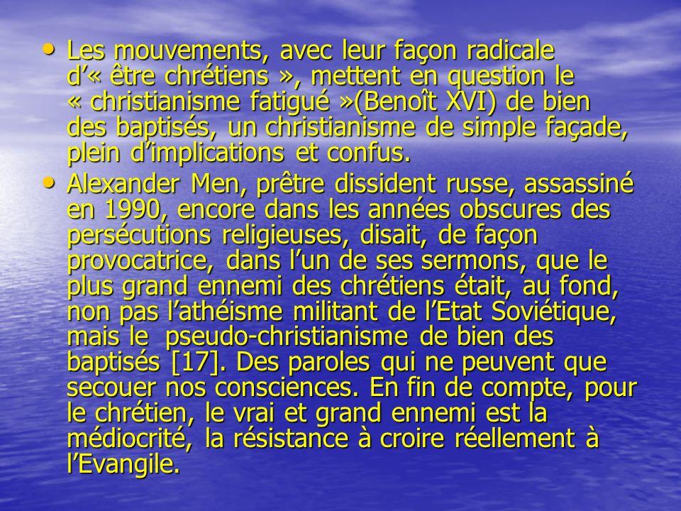 Les mouvements, avec leur façon radicale d« être chrétiens », mettent en question le « christianisme fatigué »(Benoît XVI) de bien des baptisés, un ch