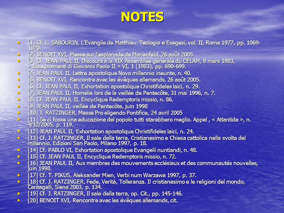 NOTES [1] Cf. L. SABOURIN, LEvangile de Matthieu. Teologia e Esegesi, vol. II, Roma 1977, pp. 1069- 1070. [1] Cf. L. SABOURIN, LEvangile de Matthieu.