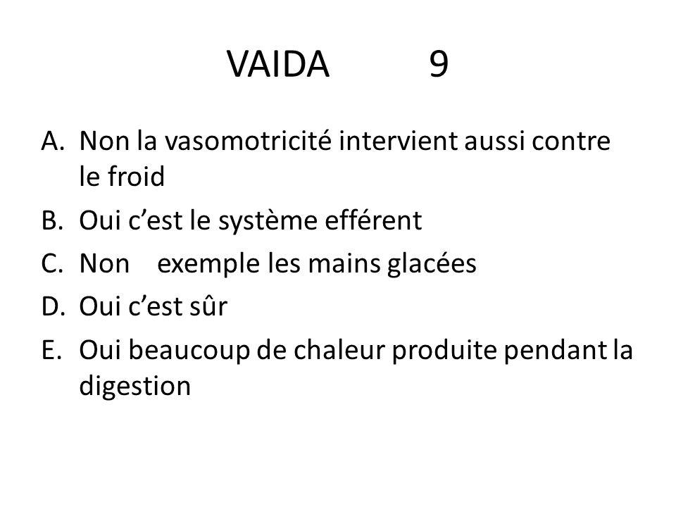 VAIDA 9 A.Non la vasomotricité intervient aussi contre le froid B.Oui cest le système efférent C.Non exemple les mains glacées D.Oui cest sûr E.Oui be