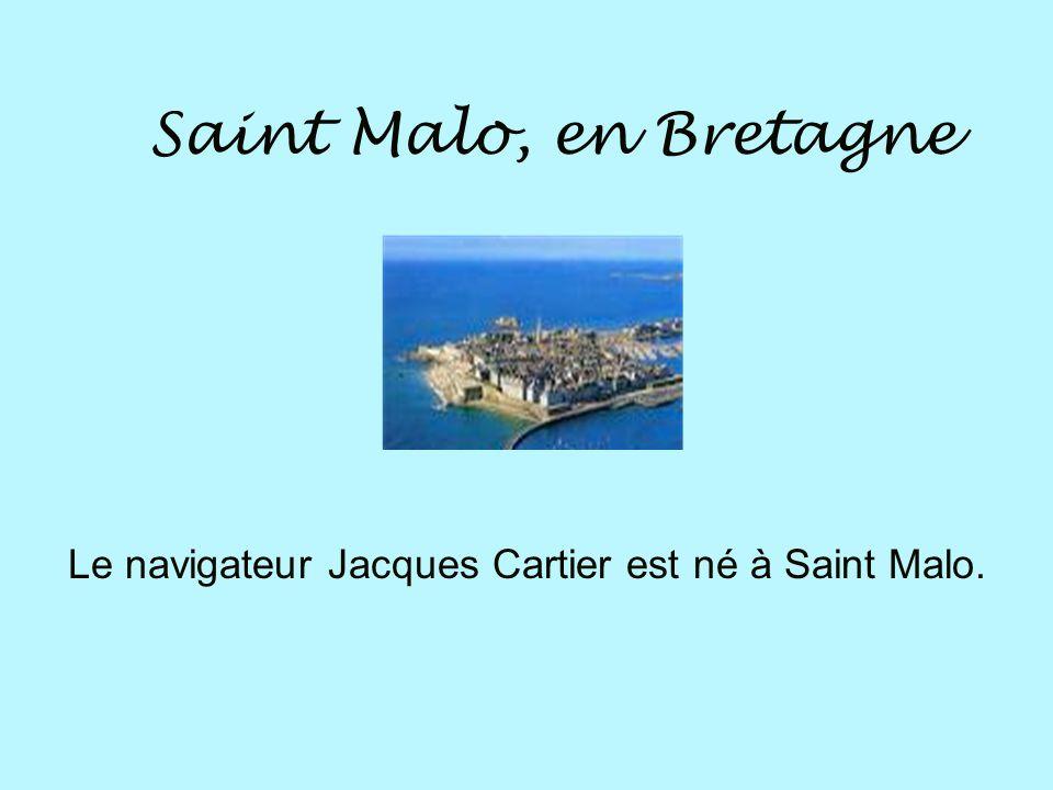 La Bretagne La ville de Saint Malo est en Bretagne.