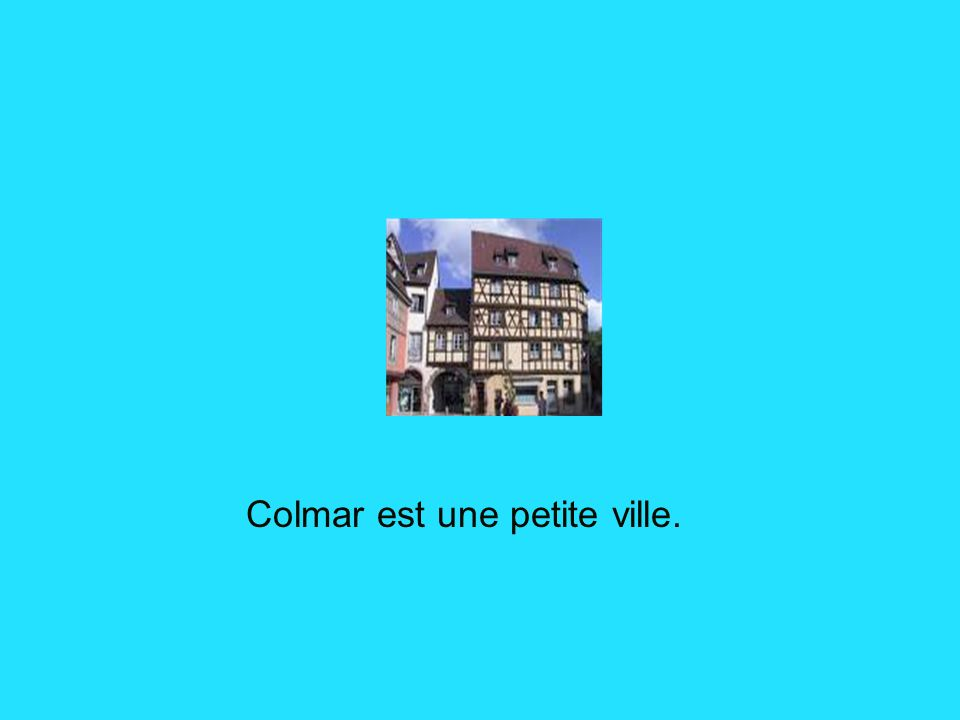 En Alsace Voici la ville de Colmar.