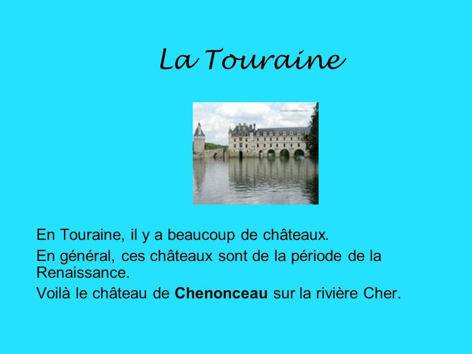 La Touraine La Touraine est située sur La Loire. La Loire est la plus longue rivière de France.