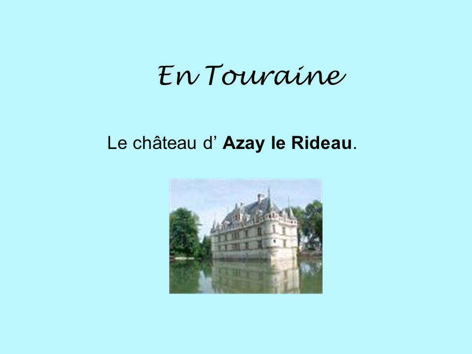 En Touraine Le château d Azay le Rideau.