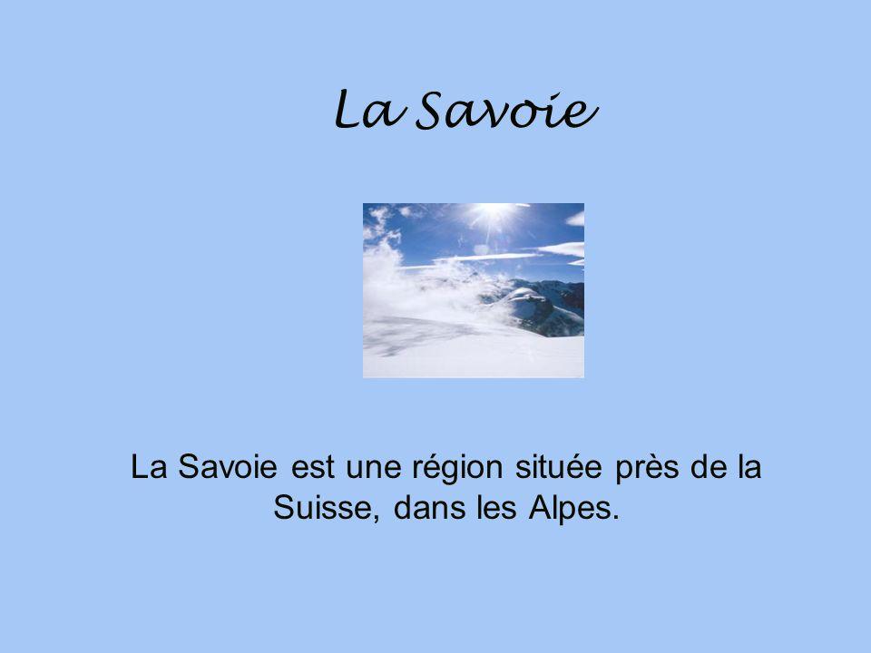 La Savoie La Savoie est une région située près de la Suisse, dans les Alpes.