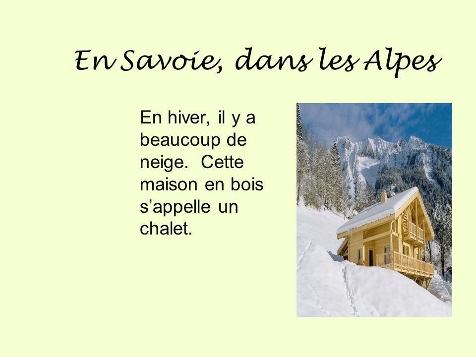 En hiver, il y a beaucoup de neige.Cette maison en bois s appelle un chalet.