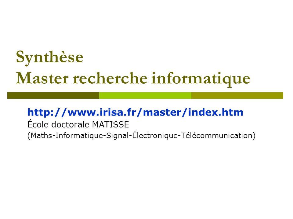 Synthèse Master recherche informatique http://www.irisa.fr/master/index.htm École doctorale MATISSE (Maths-Informatique-Signal-Électronique-Télécommunication)