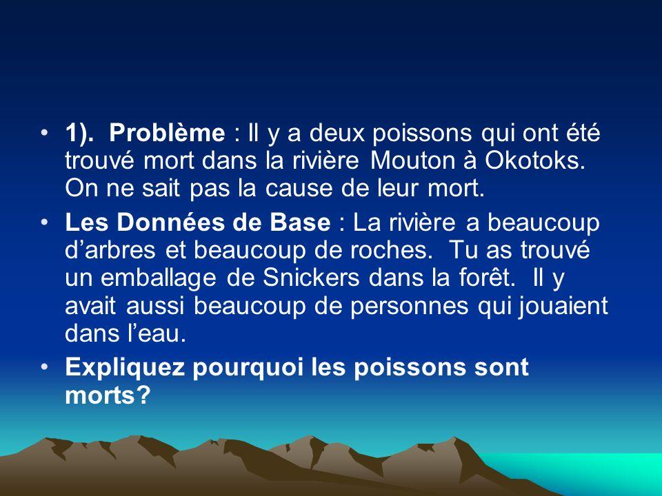 1).Problème : Il y a deux poissons qui ont été trouvé mort dans la rivière Mouton à Okotoks.