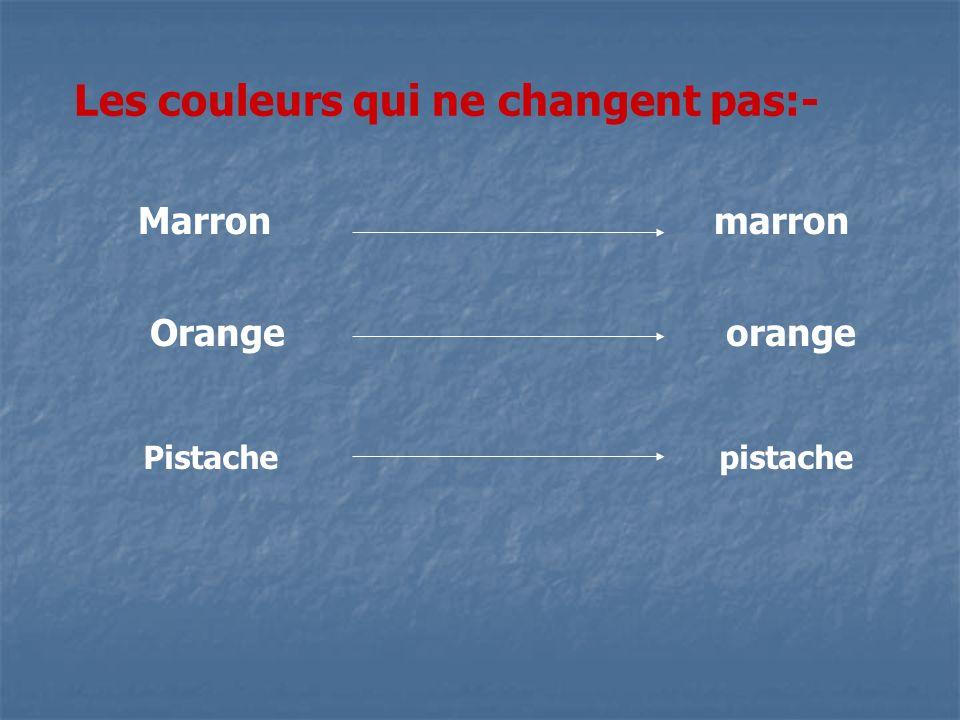 Les couleurs qui ne changent pas:- Marronmarron Orangeorange Pistachepistache