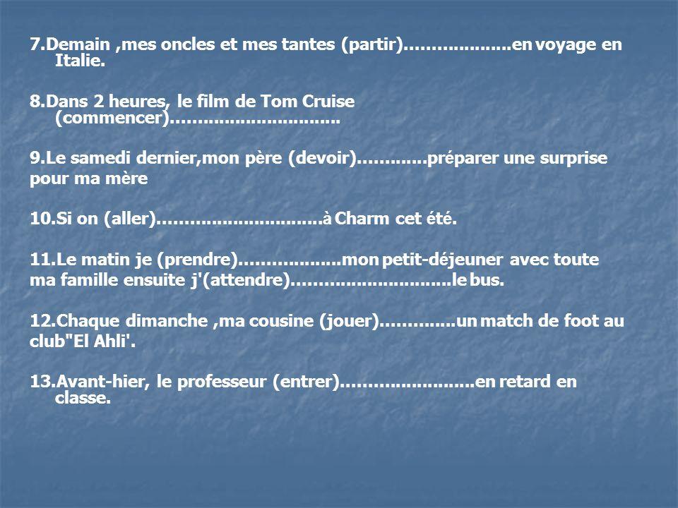 7.Demain,mes oncles et mes tantes (partir)....................en voyage en Italie. 8.Dans 2 heures, le film de Tom Cruise (commencer).................