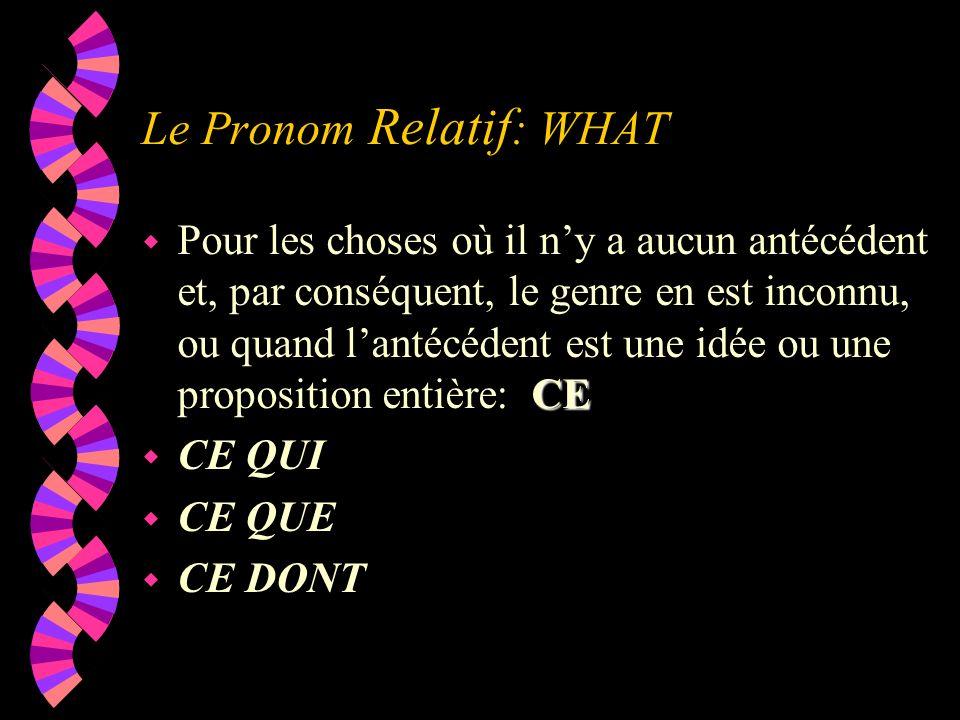 Le Pronom Relatif : WHAT CE w Pour les choses où il ny a aucun antécédent et, par conséquent, le genre en est inconnu, ou quand lantécédent est une id