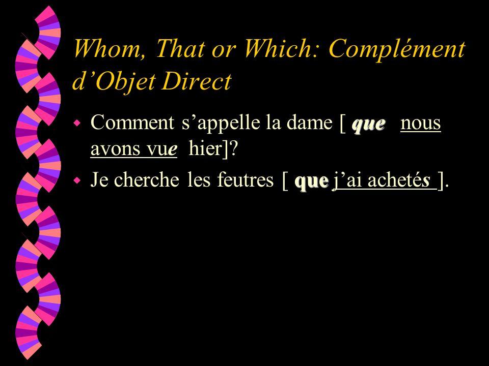 Whom, That or Which: Complément dObjet Direct que w Comment sappelle la dame [ que nous avons vue hier]? que w Je cherche les feutres [ que jai acheté
