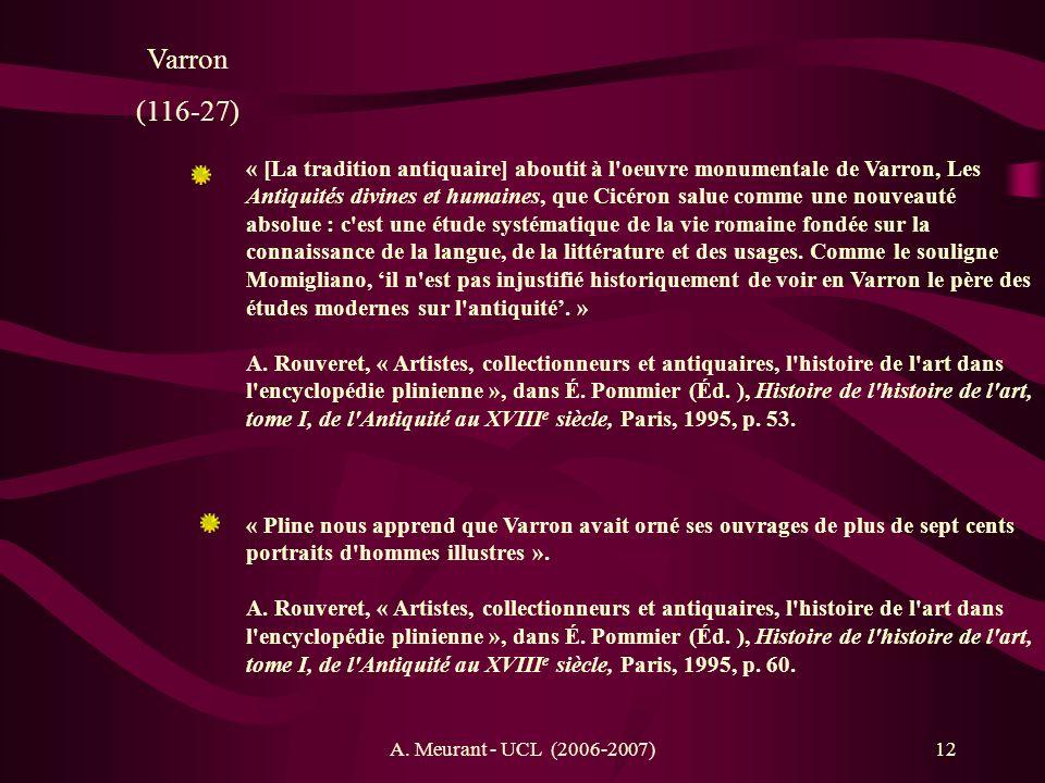 A. Meurant - UCL (2006-2007)12 Varron (116-27) « Pline nous apprend que Varron avait orné ses ouvrages de plus de sept cents portraits d'hommes illust
