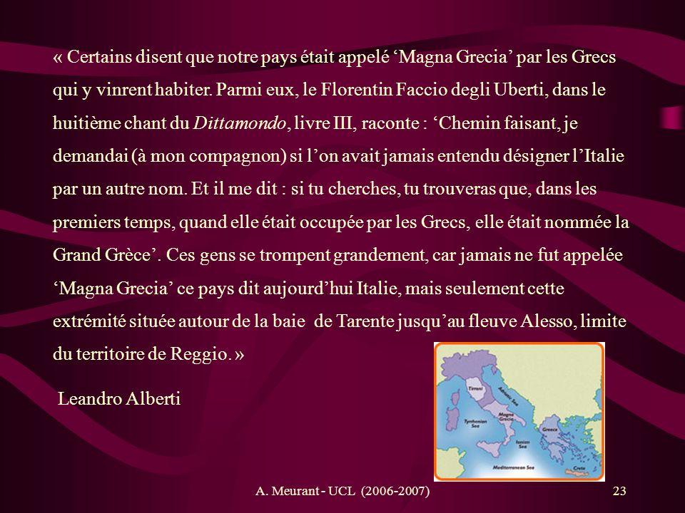 A. Meurant - UCL (2006-2007)23 « Certains disent que notre pays était appelé Magna Grecia par les Grecs qui y vinrent habiter. Parmi eux, le Florentin