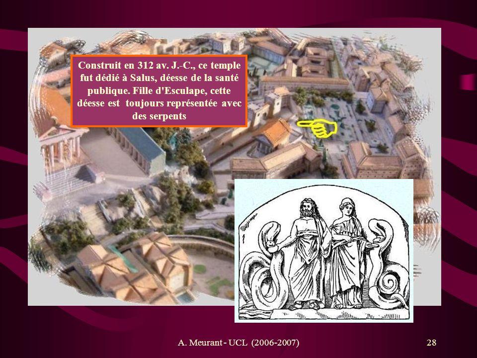 A. Meurant - UCL (2006-2007)28 Construit en 312 av. J.-C., ce temple fut dédié à Salus, déesse de la santé publique. Fille d'Esculape, cette déesse es