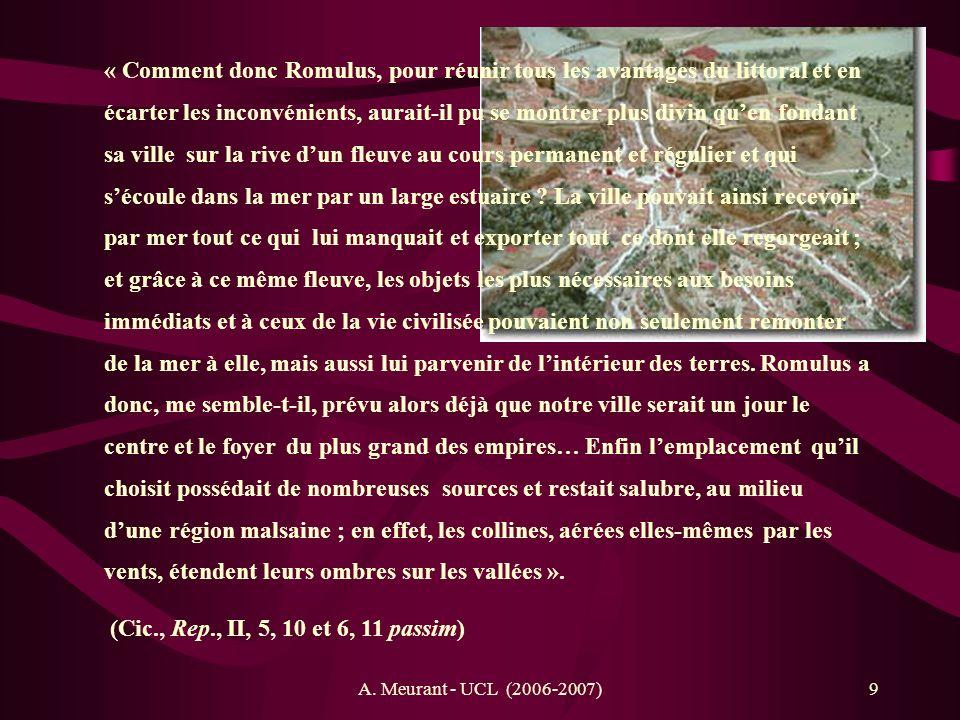 A. Meurant - UCL (2006-2007)9 « Comment donc Romulus, pour réunir tous les avantages du littoral et en écarter les inconvénients, aurait-il pu se mont
