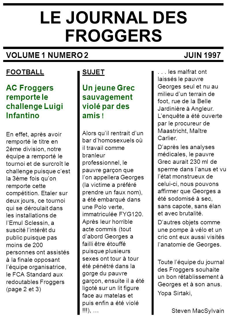 LE JOURNAL DES FROGGERS VOLUME 1 NUMERO 2 AC Froggers remporte le challenge Luigi Infantino En effet, après avoir remporté le titre en 2ème division, notre équipe a remporté le tournoi et de surcroît le challenge puisque cest la 3ème fois quon remporte cette compétition.