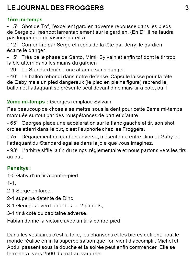 LE JOURNAL DES FROGGERS4 Portrait de Ventu Métier : Défenseur Particularités : Aime manger, boire et … manger Né le 8 avril 1977, ce fils dItalien a commencé le foot à Embourg comme beaucoup dautres Froggers.