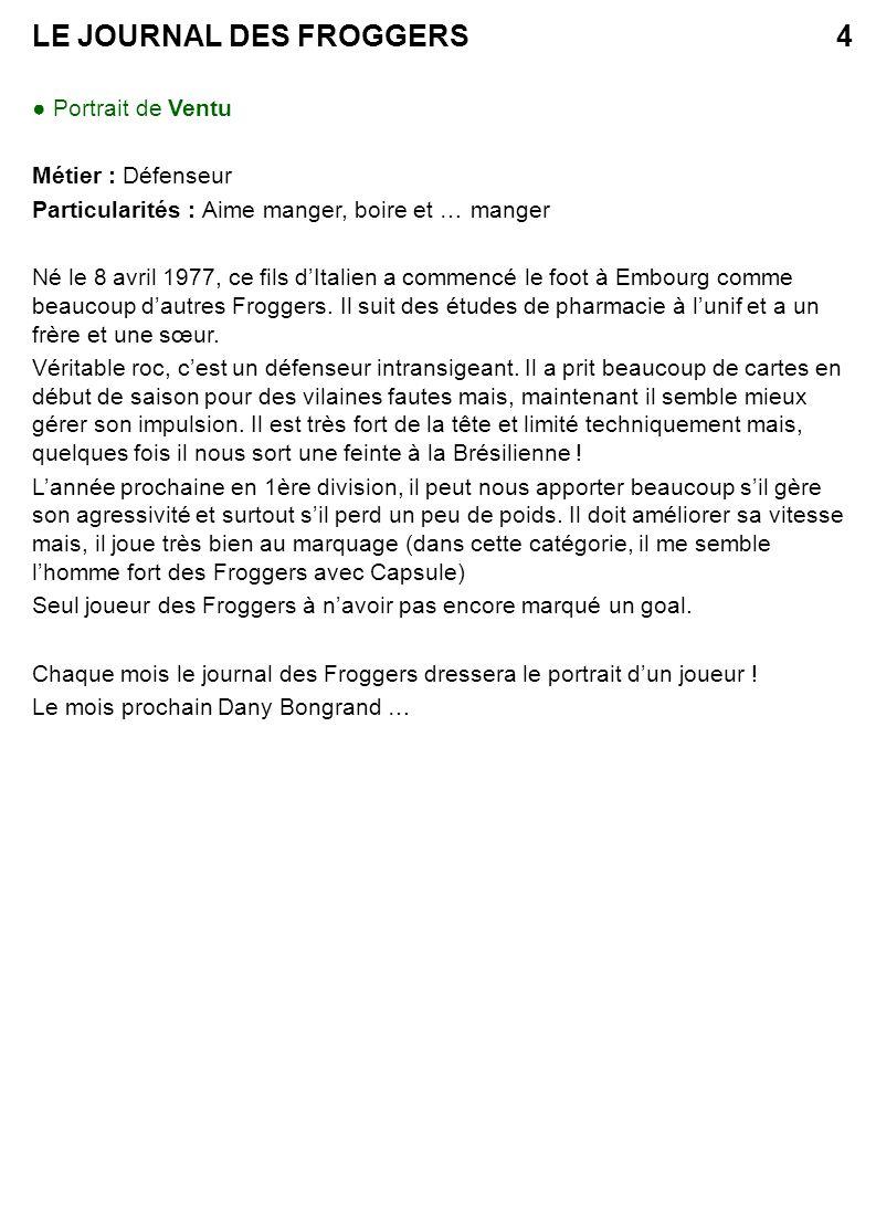 LE JOURNAL DES FROGGERS5 Cette année le journal des Froggers a décidé de lancer un grand référendum pour élire le meilleur joueur des Froggers pour la saison 96/97 Le lauréat sera élu par ses pairs et recevra de la part du journal ………… toute notre estime.