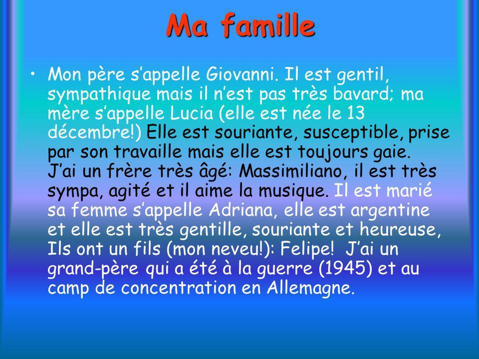 Mon père sappelle Giovanni. Il est gentil, sympathique mais il nest pas très bavard; ma mère sappelle Lucia (elle est née le 13 décembre!) Elle est so