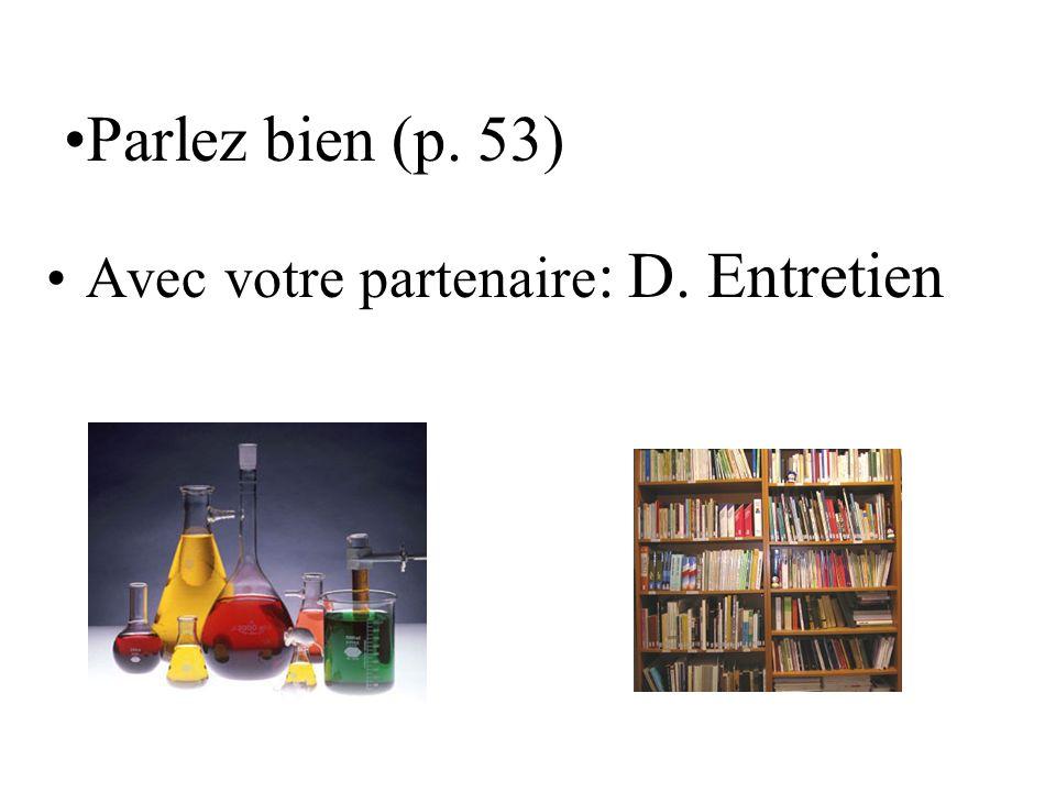 Parlez bien (p. 53) Avec votre partenaire : D. Entretien