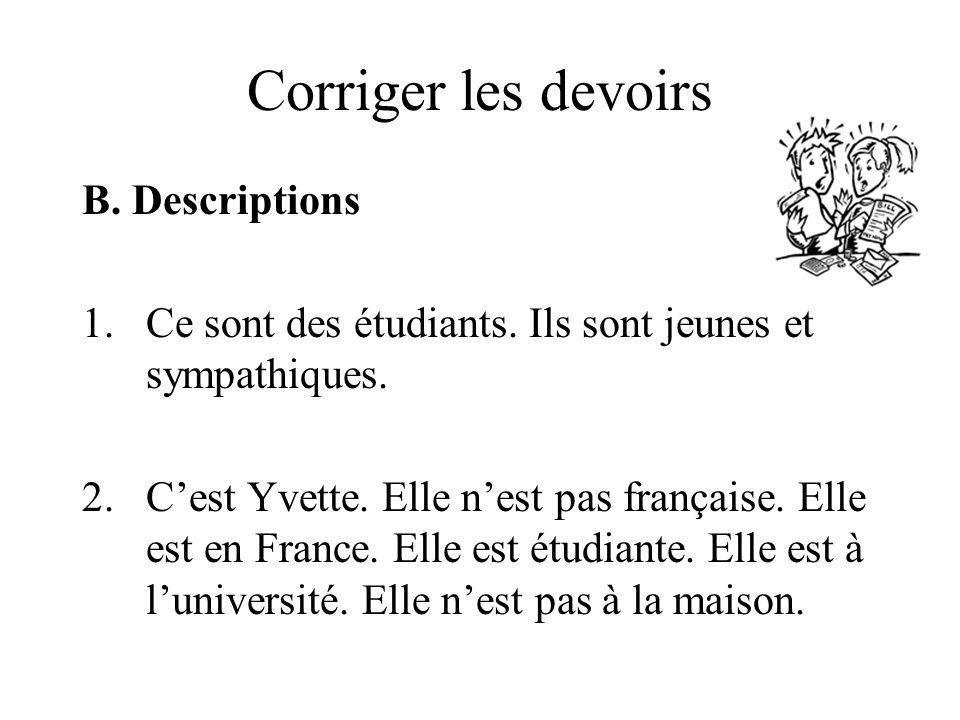 Corriger les devoirs B. Descriptions 1.Ce sont des étudiants.